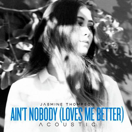 Ain't Nobody (Loves Me Better) [Acoustic] 專輯封面