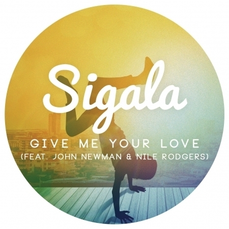 Give Me Your Love (feat. John Newman & Nile Rodgers) 專輯封面