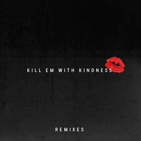 Kill Em With Kindness (Remixes) 專輯封面