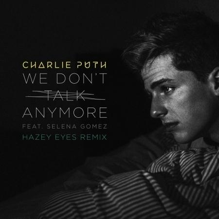 We Don't Talk Anymore (feat. Selena Gomez) [Hazey Eyes Remix] 專輯封面
