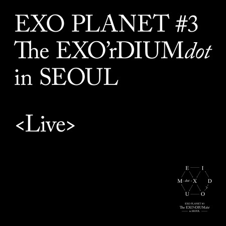 EXO PLANET #3 -The EXO'rDIUM[dot]- Live Album 專輯封面