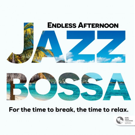 NOW HERE PARADISE SERIES: Endless Afternoon Jazz Bossa 專輯封面