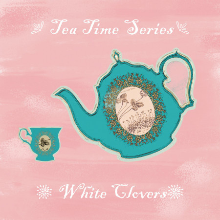 下午茶時光系列:白三葉草 Tea Time Series White Clovers 專輯封面