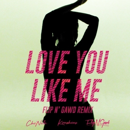 Love You Like Me (FlipN'Gawd Remix) 專輯封面