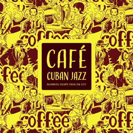 古巴爵士咖啡館:浪漫的城市逃亡 (Café Cuban Jazz:Romantic Escape from the City) 專輯封面