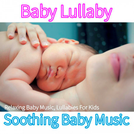 Baby Lullaby: Relaxing Baby Music, Lullabies For Kids, Soothing Baby Music 專輯封面