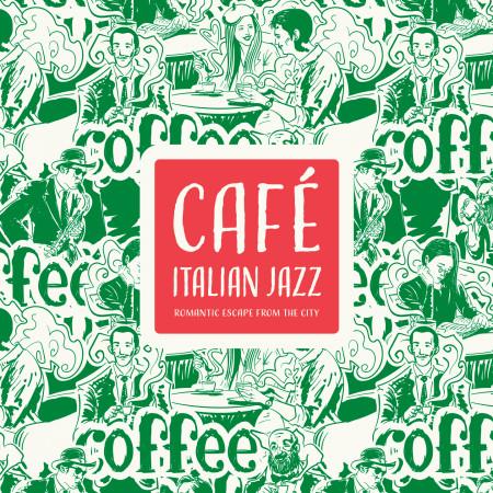 義大利咖啡館:浪漫的城市逃亡 (Café Italian Jazz:Romantic Escape from the City) 專輯封面