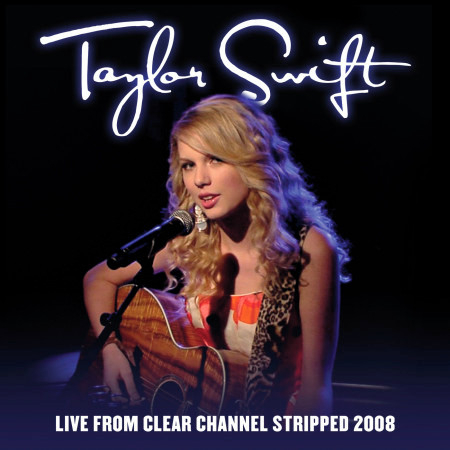 Picture To Burn Live From Clear Channel Stripped 2008 Taylor Swift Live From Clear Channel Stripped 2008專輯 Line Music
