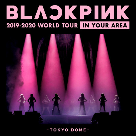 BLACKPINK 2019-2020 WORLD TOUR IN YOUR AREA -TOKYO DOME- (Live) 專輯封面