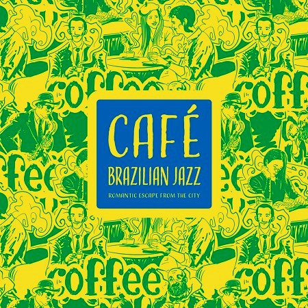巴西爵士咖啡館:浪漫的城市逃亡 (Café Brazilian Jazz:Romantic Escape from the City) 專輯封面