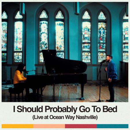 I Should Probably Go To Bed (Live at Ocean Way Nashville) 專輯封面