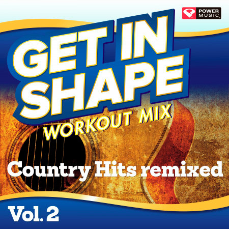 Get In Shape Workout Mix - Country Hits Remixed, Vol. 2 (130-135 BPM) 專輯封面