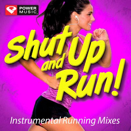 Shut up and Run! - Instrumental Running Mixes (2 60 Min Non-Stop Mixes) 專輯封面