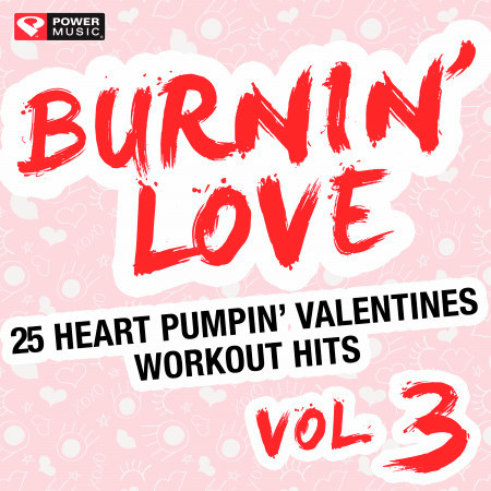 Burnin' Love - 25 Heart Pumpin' Valentines Workout Hits Vol. 3 (Unmixed Workout Music Ideal for Gym, Jogging, Running, Cycling, Cardio and Fitness) 專輯封面