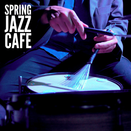 Spring Jazz Cafe (Cozy & Relaxing Calm Instrumental Chill Jazz & Smooth Jazz For Spring Days) 專輯封面