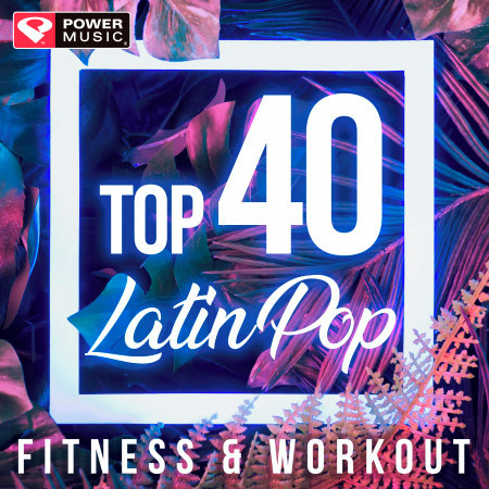 Top 40 Latin Pop Fitness & Workout (Non-Stop Fitness & Workout Mix) 專輯封面