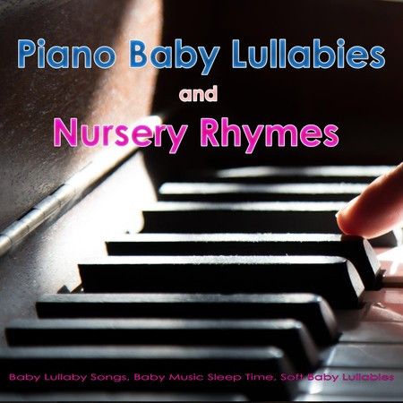 Piano Baby Lullabies and Nursery Rhymes: Baby Lullaby Songs, Baby Music Sleep Time, Soft Baby Lullabies 專輯封面