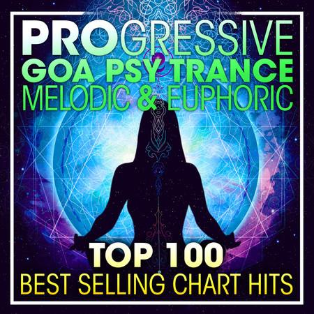 Progressive Goa Psy Trance Melodic & Euphoric Top 100 Best Selling Chart Hits + DJ Mix 專輯封面